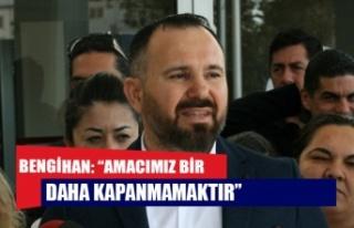 """BENGİHAN: """"AMACIMIZ BİR DAHA KAPANMAMAKTIR"""""""