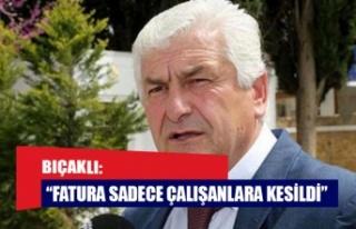 """BIÇAKLI: """"FATURA SADECE ÇALIŞANLARA KESİLDİ"""""""