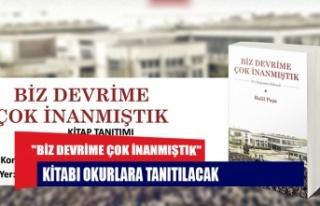"""""""BİZ DEVRİME ÇOK İNANMIŞTIK"""" KİTABI..."""