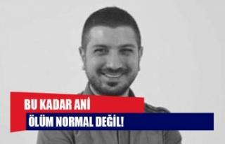 BU KADAR ANİ ÖLÜM NORMAL DEĞİL!