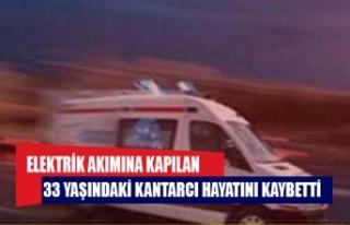 Elektrik akımına kapılan 33 yaşındaki Kantarcı...