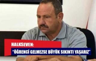 """HALKSEVEN: """"ÖĞRENCİ GELMEZSE BÜYÜK SIKINTI..."""
