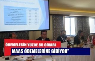 ÖDEMELERİN YÜZDE 85 CİVARI MAAŞ ÖDEMELERİNE...