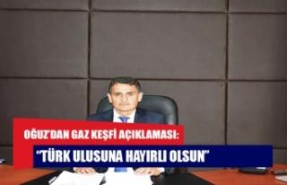 """Oğuz'dan gaz keşfi açıklaması: """"Türk ulusuna..."""