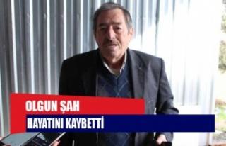 Olgun Şah hayatını kaybetti
