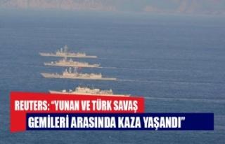 """Reuters: """"Yunan ve Türk savaş gemileri arasında..."""