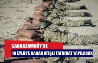 Sadrazamköy'de 10 Eylül'e kadar atışlı tatbikat...