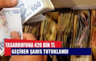 Tasarrufuna 420 bin TL geçiren şahıs tutuklandı