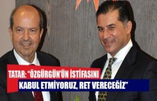 """Tatar: """"Özgürgün'ün istifasını kabul etmiyoruz,..."""