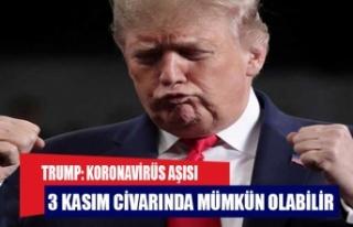 Trump: Koronavirüs aşısı 3 Kasım civarında mümkün...