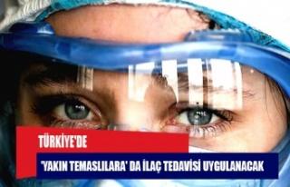 Türkiye'de 'yakın temaslılara' da...
