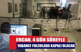 Ercan, 4 gün süreyle yabancı yolculara kapalı...