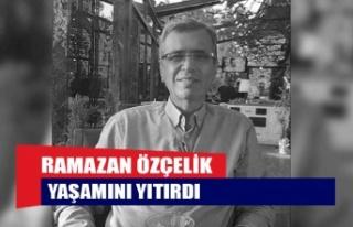 Ramazan Özçelik yaşamını yitirdi