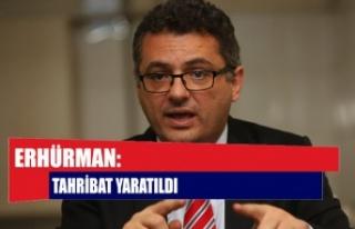 Erhürman: Tahribat yaratıldı