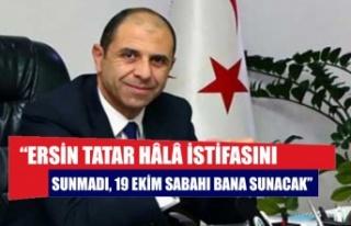 """""""Ersin Tatar hâlâ istifasını sunmadı, 19 Ekim..."""