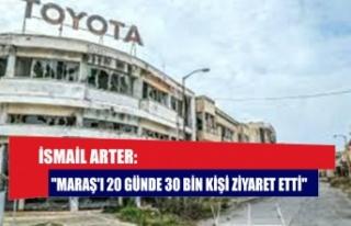 """İsmail Arter: """"Maraş'ı 20 günde 30 bin..."""