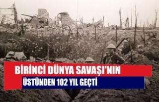 Birinci Dünya Savaşı'nın üstünden 102 yıl...
