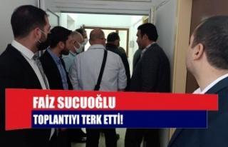 Faiz Sucuoğlu toplantıyı terk etti!