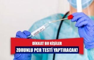 Dikkat bu kişiler zorunlu PCR testi yaptıracak!