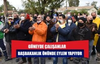 Güneyde çalışanlar Başbakanlık önünde eylem...