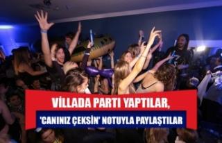 Villada parti yaptılar, 'Canınız çeksin'...