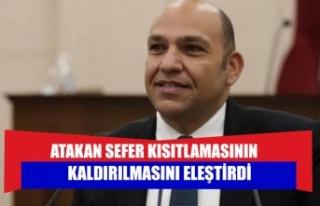 ATAKAN SEFER KISITLAMASININ KALDIRILMASINI ELEŞTİRDİ