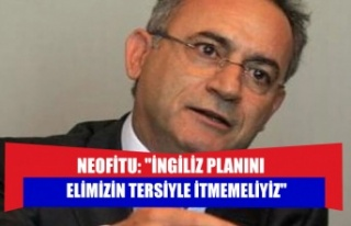 """Neofitu: """"İngiliz Planını elimizin tersiyle..."""