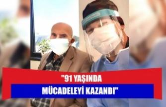 """""""91 YAŞINDA MÜCADELEYİ KAZANDI"""""""