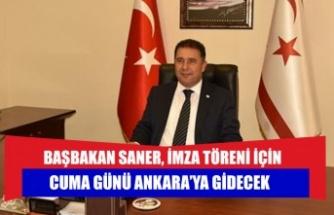 Başbakan Saner, imza töreni için Cuma günü Ankara'ya gidecek