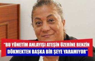 """Gülşah Sanver Manavoğlu: """"Bu yönetim anlayışı ateşin üzerine benzin dökmekten başka bir şeye yaramıyor"""""""