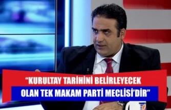 """Sadık Gardiyanoğlu: """"Kurultay tarihini belirleyecek olan tek makam Parti Meclisi'dir"""""""