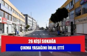 26 kişi sokağa çıkma yasağını ihlal etti