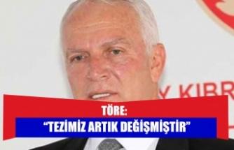 """TÖRE: """"TEZİMİZ ARTIK DEĞİŞMİŞTİR"""""""