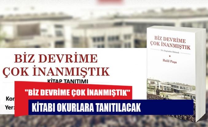 """""""BİZ DEVRİME ÇOK İNANMIŞTIK"""" KİTABI OKURLARA TANITILACAK"""