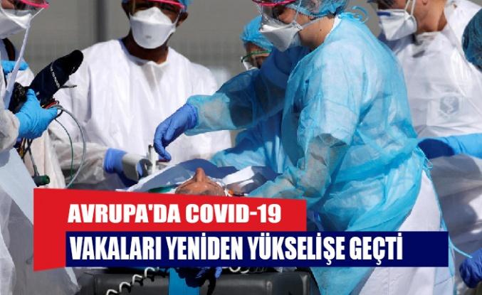 Avrupa'da COVID-19 vakaları yeniden yükselişe geçti