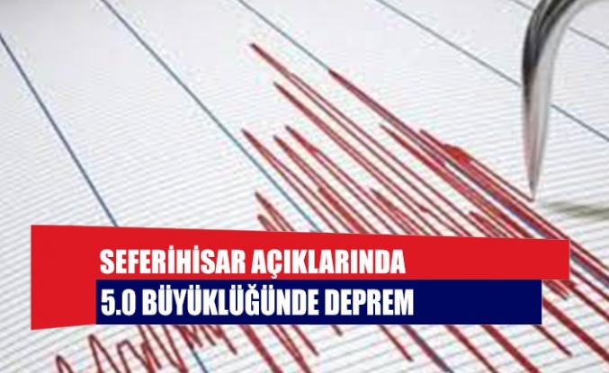 Seferihisar açıklarında 5.0 büyüklüğünde deprem