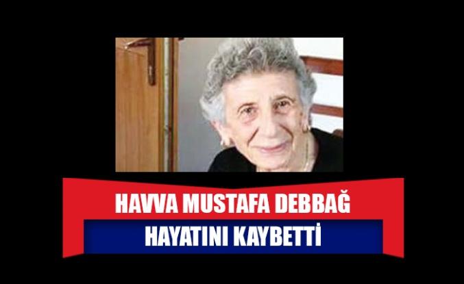 Havva Mustafa Debbağ hayatını kaybetti
