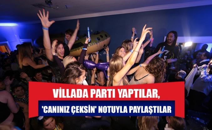 Villada parti yaptılar, 'Canınız çeksin' notuyla paylaştılar