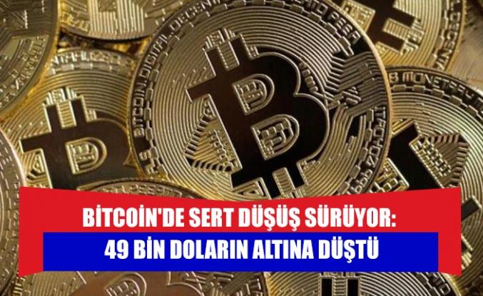 Bitcoin'de sert düşüş sürüyor: 49 bin Doların altına düştü